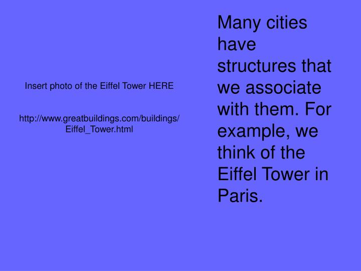Many cities have structures that we associate with them. For example, we think of the Eiffel Tower i...