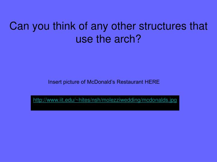 Can you think of any other structures that