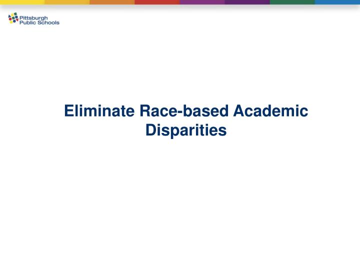 Eliminate Race-based Academic Disparities