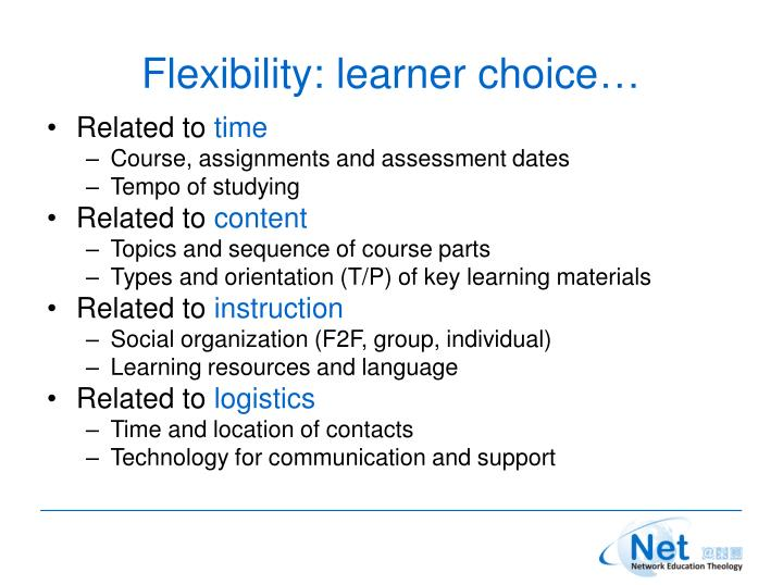 Flexibility: learner choice…
