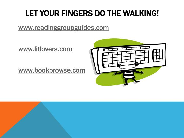 Let your fingers do the walking!
