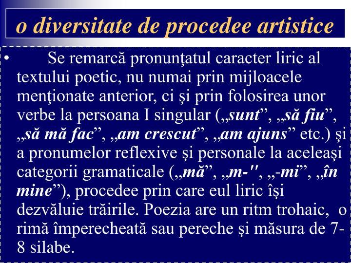 """Se remarcă pronunţatul caracter liric al textului poetic, nu numai prin mijloacele menţionate anterior, ci şi prin folosirea unor verbe la persoana I singular ("""""""