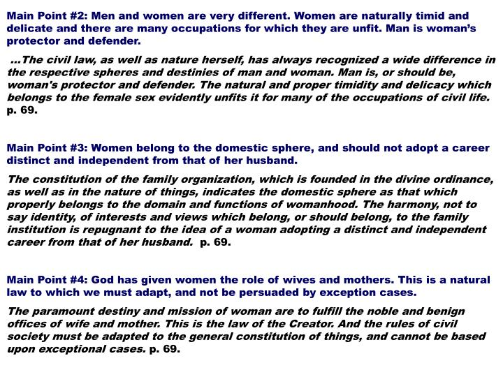 Main Point #2: Men and women are very different. Women are naturally timid and delicate and there are many occupations for which they are unfit. Man is woman's protector and defender.