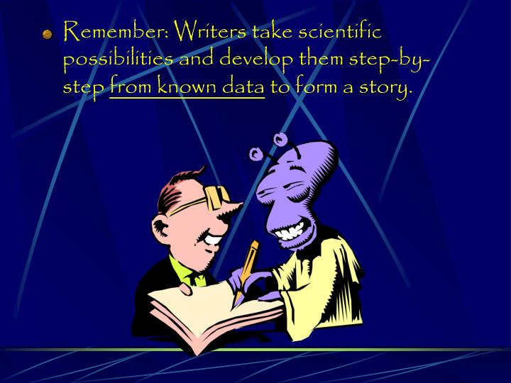 Remember: Writers take scientific possibilities and develop them step-by-step