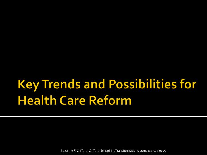Key Trends and Possibilities for Health Care Reform