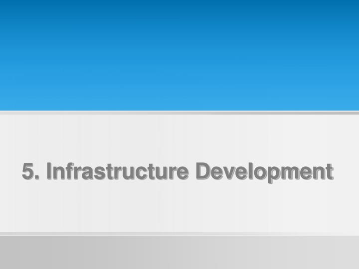 5. Infrastructure Development