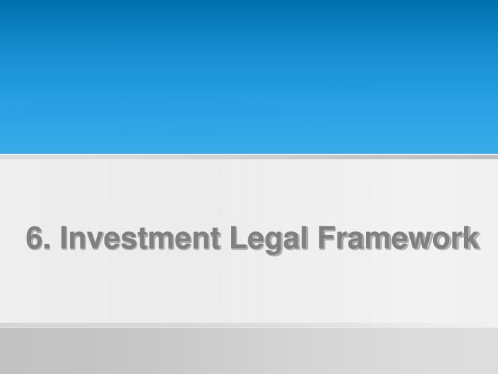 6. Investment Legal Framework
