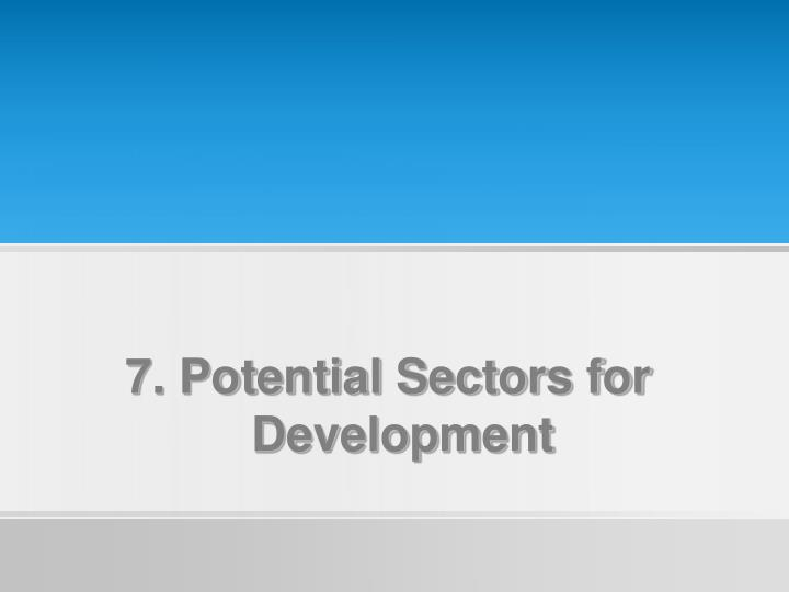 7. Potential Sectors for Development