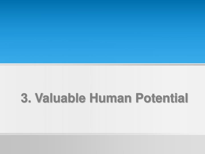 3. Valuable Human Potential