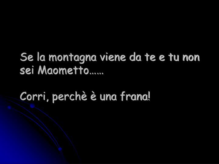 Se la montagna viene da te e tu non sei Maometto……