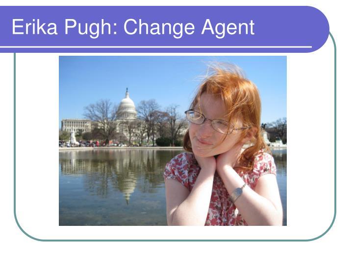 Erika Pugh: Change Agent