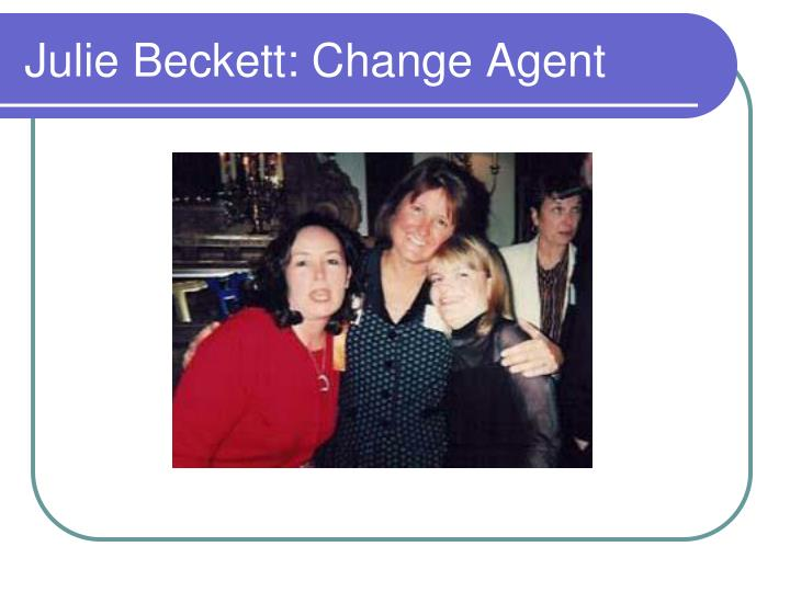 Julie Beckett: Change Agent