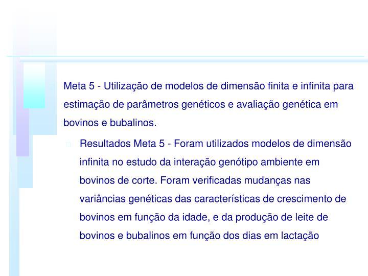 Meta 5 - Utilizao de modelos de dimenso finita e infinita para estimao de parmetros genticos e avaliao gentica em bovinos e bubalinos.