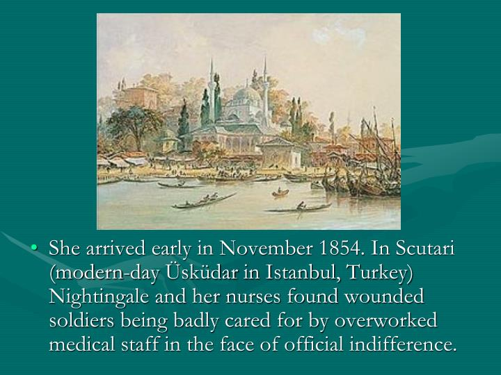 She arrived early in November 1854. In Scutari (modern-day