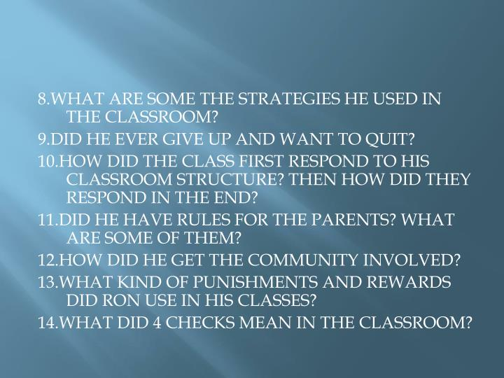 8.WHAT ARE SOME THE STRATEGIES HE USED IN THE CLASSROOM?