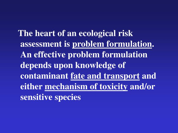 The heart of an ecological risk assessment is