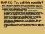 rap 30 you call this equality