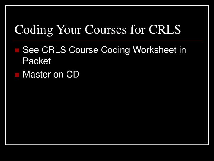 Coding Your Courses for CRLS