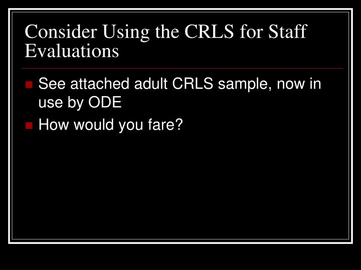 Consider Using the CRLS for Staff Evaluations