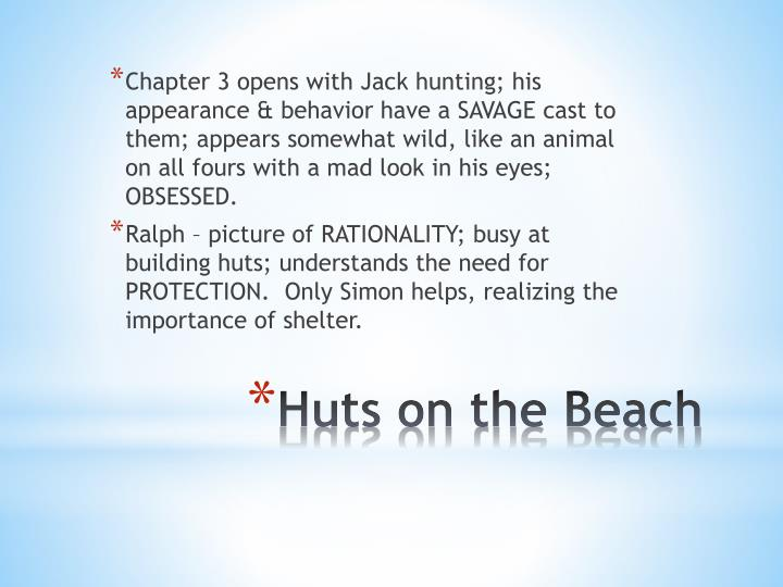 Chapter 3 opens with Jack hunting; his appearance & behavior have a SAVAGE cast to them; appears somewhat wild, like an animal on all fours with a mad look in his eyes; OBSESSED.