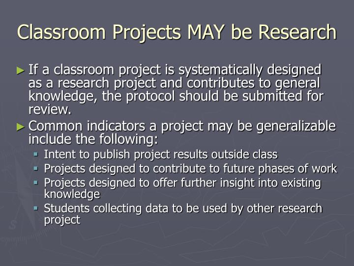 Classroom Projects MAY be Research