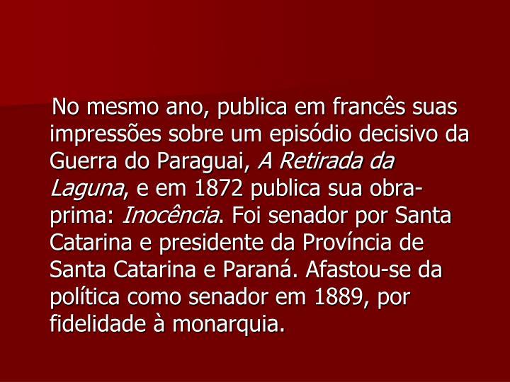 No mesmo ano, publica em francês suas impressões sobre um episódio decisivo da Guerra do Paraguai,