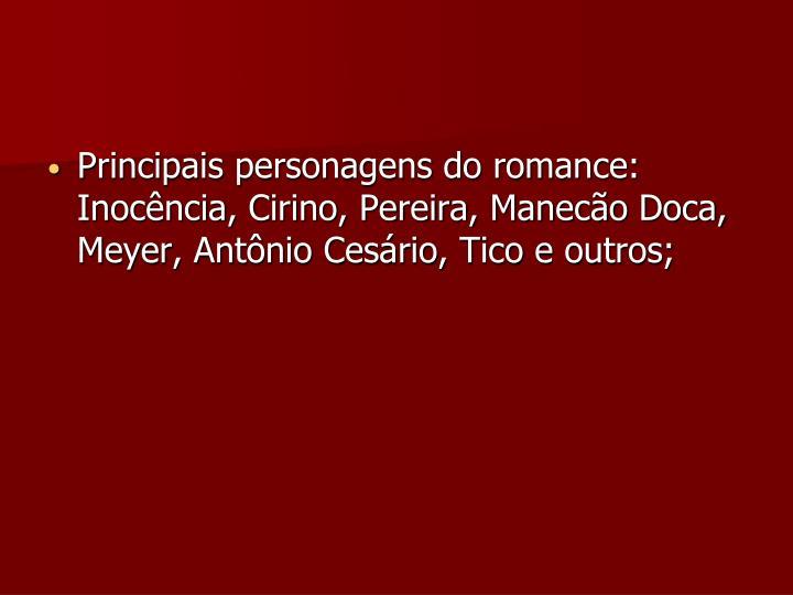 Principais personagens do romance: Inocência, Cirino, Pereira, Manecão Doca, Meyer, Antônio Cesário, Tico e outros;