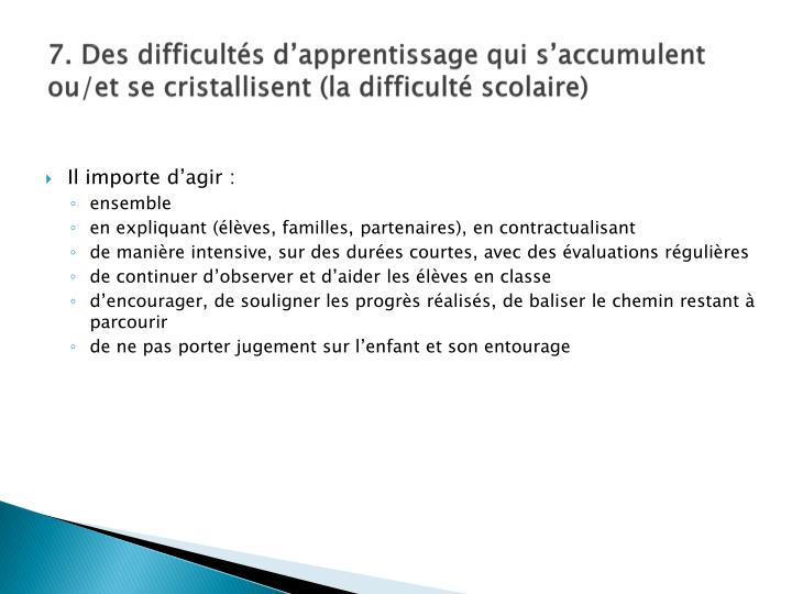 7. Des difficultés d'apprentissage qui s'accumulent ou/et se cristallisent (la difficulté scolaire)