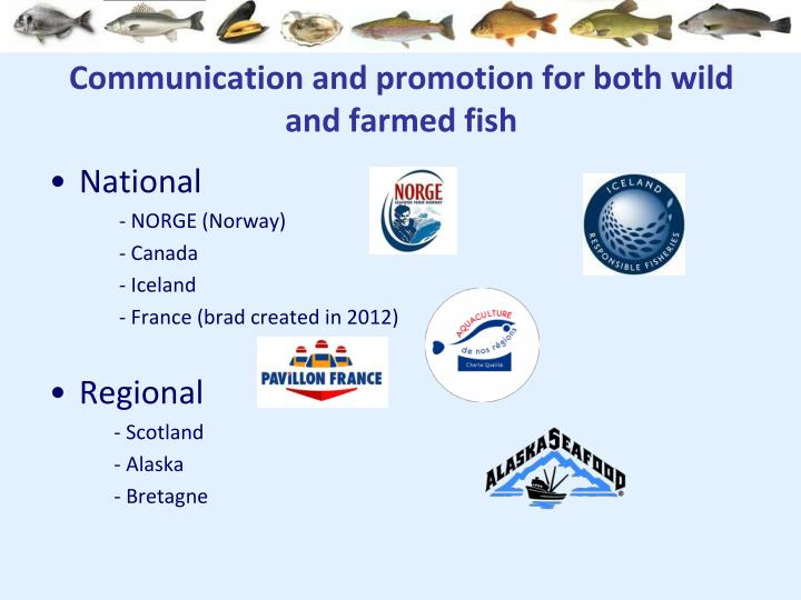 Communication and promotion for both wild and farmed fish
