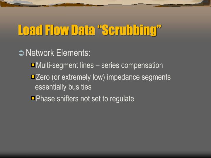 "Load Flow Data ""Scrubbing"""