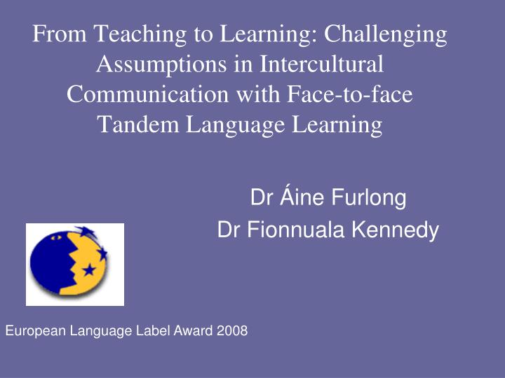 From Teaching to Learning: Challenging Assumptions in Intercultural Communication with Face-to-face ...