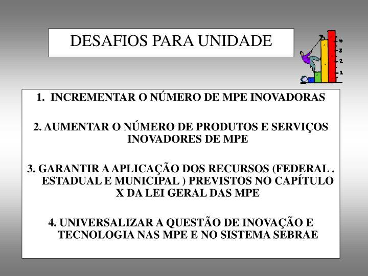 1.  INCREMENTAR O NÚMERO DE MPE INOVADORAS