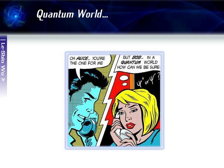 Quantum World…