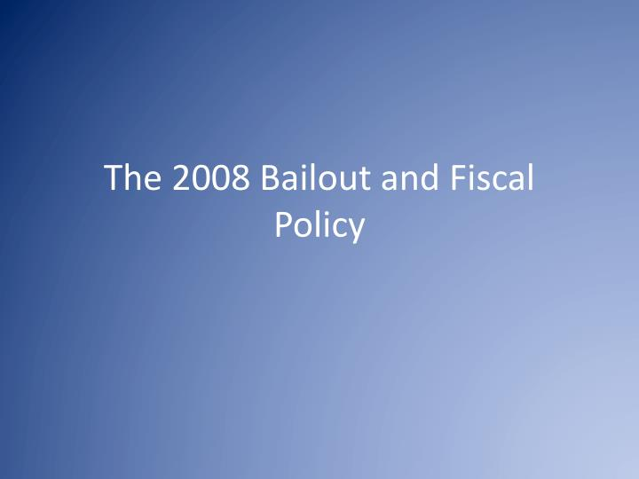 The 2008 bailout and fiscal policy