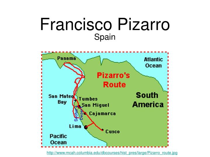S Francisco Pizarro Exploration Route: The Mighty Explorers PowerPoint Presentation