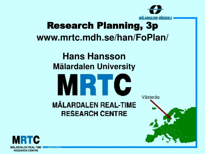 Research planning 3p www mrtc mdh se han foplan