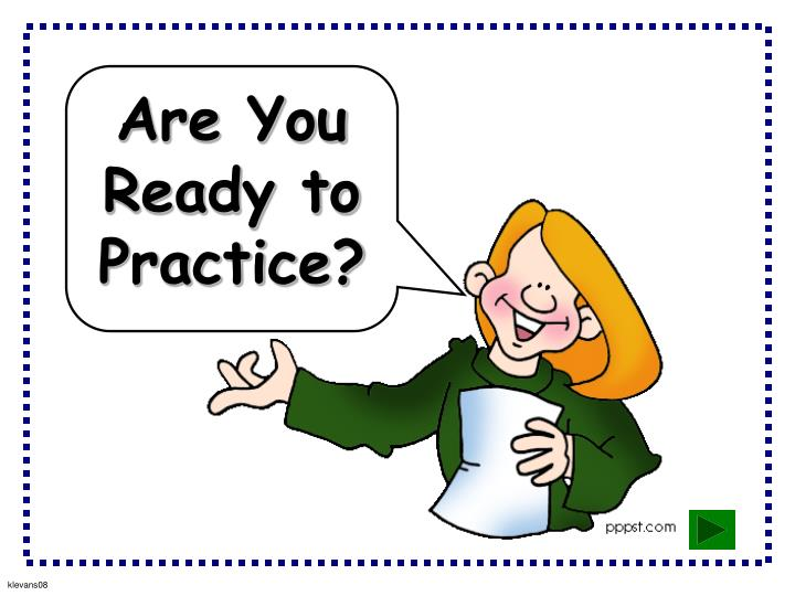 Are You Ready to Practice?