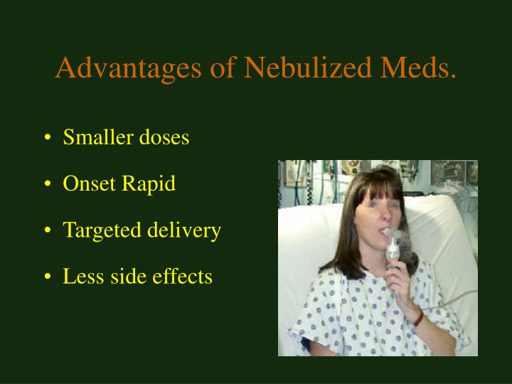 Advantages of Nebulized Meds.