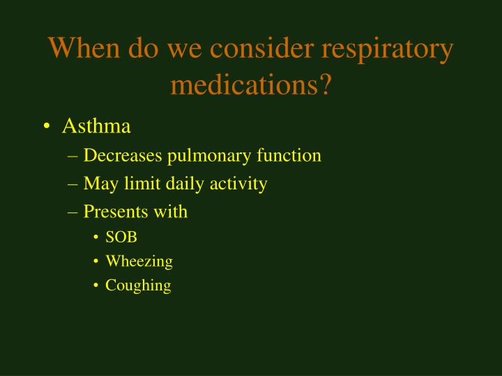When do we consider respiratory medications?