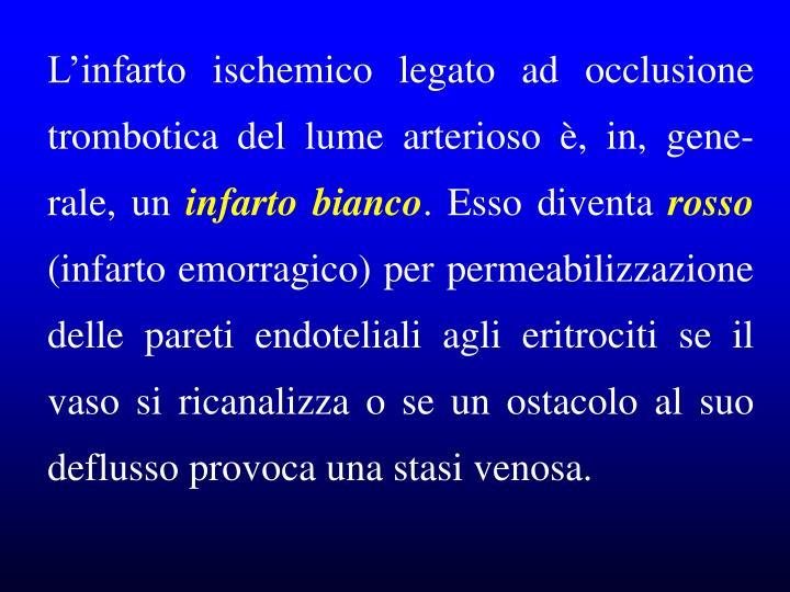 L'infarto ischemico legato ad occlusione trombotica del lume arterioso è, in, gene-rale, un