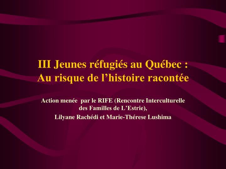 III Jeunes réfugiés au Québec :