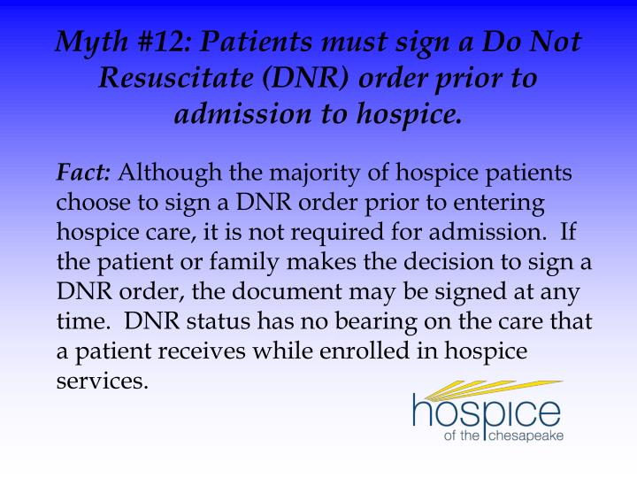Myth #12: Patients must sign a Do Not Resuscitate (DNR) order prior to admission to hospice.