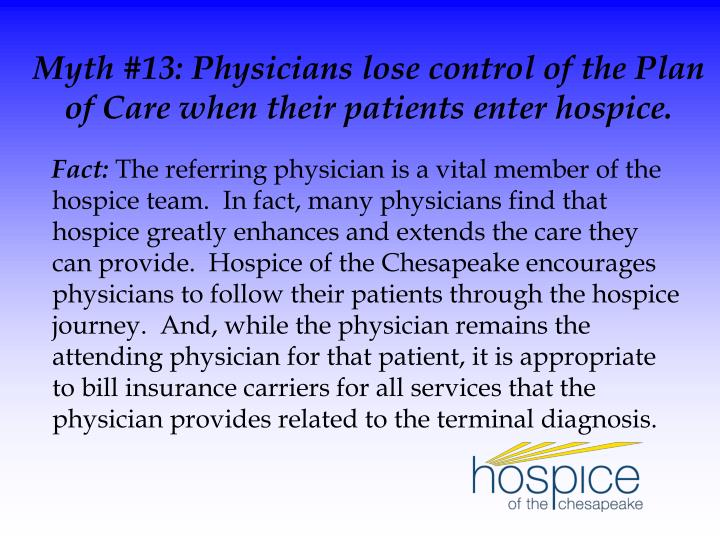 Myth #13: Physicians lose control of the Plan of Care when their patients enter hospice.