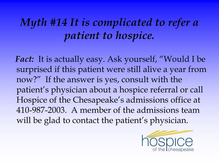 Myth #14 It is complicated to refer a patient to hospice.