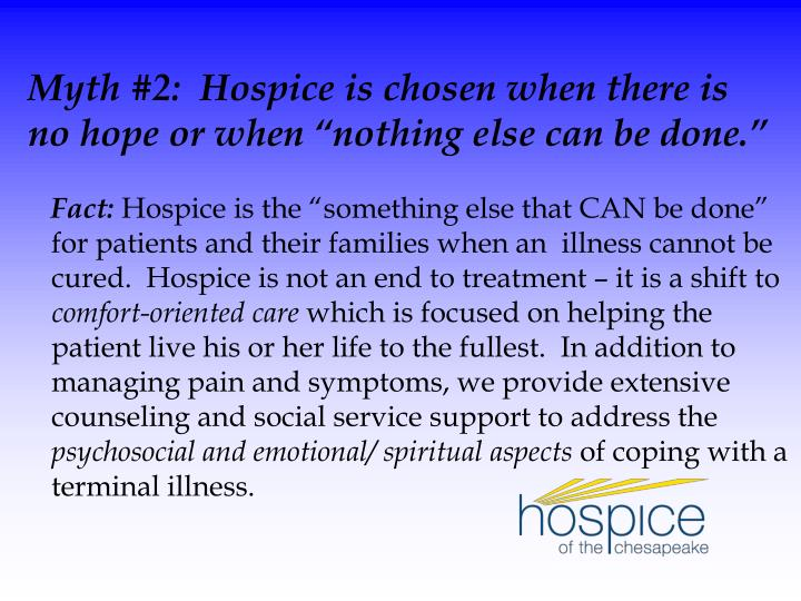 "Myth #2:  Hospice is chosen when there is no hope or when ""nothing else can be done."""
