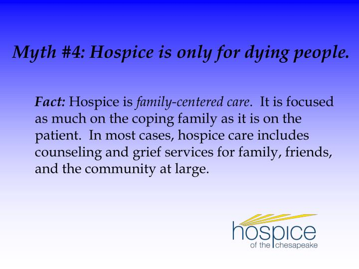 Myth #4: Hospice is only for dying people.