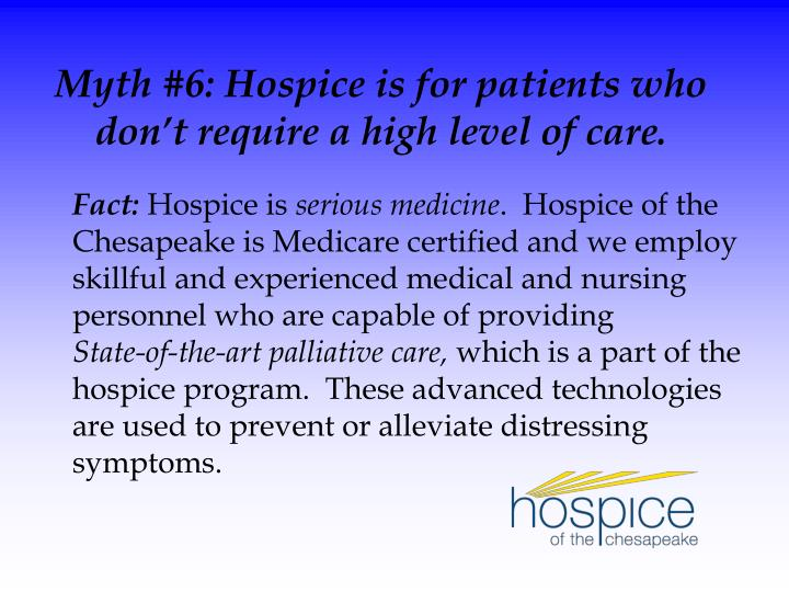 Myth #6: Hospice is for patients who don't require a high level of care.