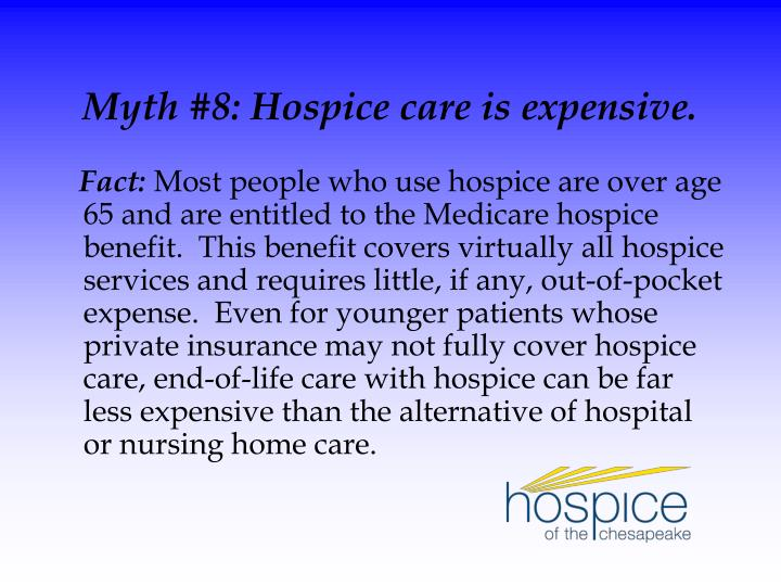 Myth #8: Hospice care is expensive.