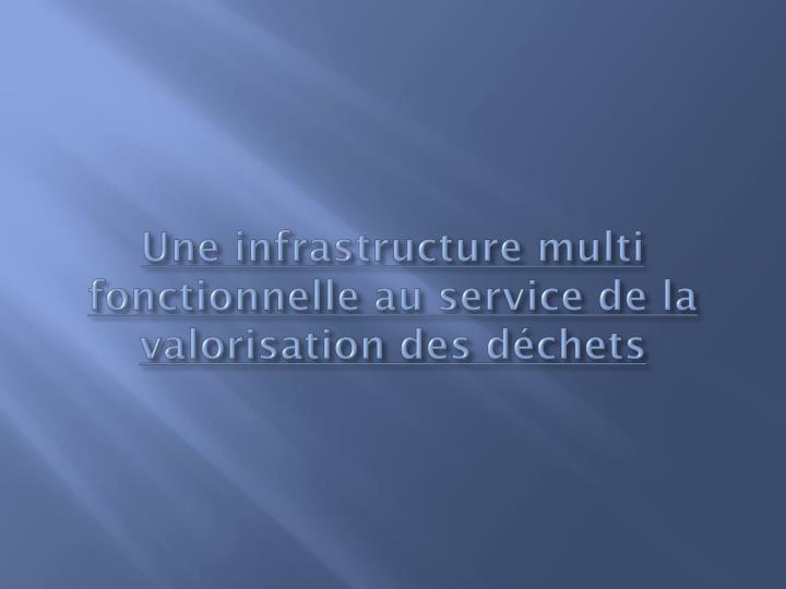 Une infrastructure multi fonctionnelle au service de la valorisation des déchets