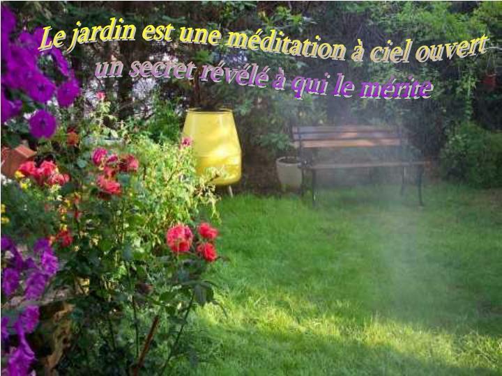 Le jardin est une méditation à ciel ouvert